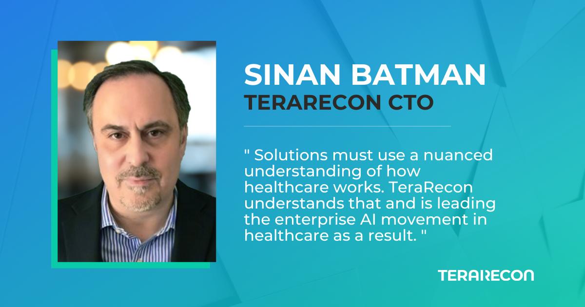 TeraRecon Appoints Sinan Batman CTO