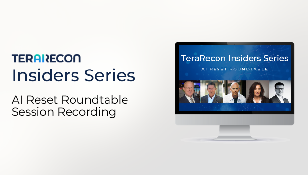 TeraRecon Insider Series-AI Reset Roundtable Session Recording